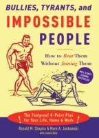 Bullies, Tyrants, and Impossible People: How to Beat Them Without Joining Them 9781400050123