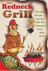 The Redneck Grill: The Most Fun You Can Have with Fire, Charcoal, and a Dead Animal 9781401601997