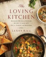 The Loving Kitchen: Downright Delicious Southern Recipes to Share with Family, Friends and Neighbors 9781401605261