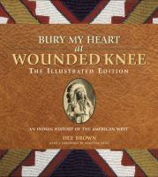 Bury My Heart at Wounded Knee: the Illustrated Edition 9781402793370