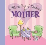 A Warm Cup of Kindness for Mother 9781412715799