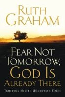Fear Not Tomorrow, God Is Already There: Trusting Him in Uncertain Times 9781416558439
