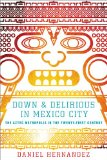 Down and Delirious in Mexico City: The Aztec Metropolis in the Twenty-First Century 9781416577034