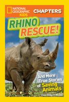 Rhino Rescue: And More True Stories of Saving Animals (National Geographic Chapters) 9781426323126