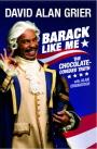 Barack Like Me: The Chocolate-Covered Truth 9781439156827