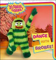 Dance with Brobee! (Yo Gabba Ghbba!) 9781442454453