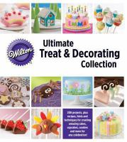 Ultimate Treat & Decorating Collection (Wilton) 9781450833585