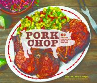 Pork Chop: 60 Recipes for Living High on the Hog 9781452113678