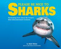 Please Be Nice to Sharks: Fascinating Facts about the Oceans Most Misunderstood Creatures 9781454917489