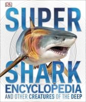 Super Shark Encyclopedia and Other Crteatures of the Deep 9781465435842