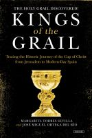 Kings of the Grail: Tracing the Historic Journey of the Cup of Christ from Jerusalem to Modern-Day Spain 9781468311358