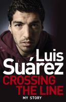 Luis Suarez: Crossing the Line - My Story 9781472224248