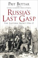 Russia's Last Gasp: The Eastern Front 1916-17 (General Military) 9781472812766
