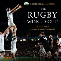The Rugby World Cup: The Definitive Photographic History 9781472912626