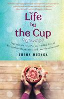 Life by the Cup: Ingredients for a Purpose-Filled Life of Bottomless Happiness and Limitless Success 9781476759609