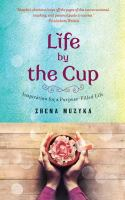 Life by the Cup - Inspiration for a Purpose-Filled Life 9781476759630