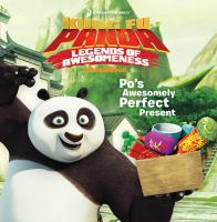 Po's Awesomely Perfect Present (Kung Fu Panda, Legends of Awesomeness) 9781481417327