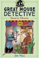 Basil in Mexico (The Great Mouse Detective, Bk. 3) 9781481464086