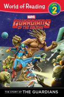 The Story of the Guardians (Guardians of the Galaxy, World of Reading Level 2) 9781484700655