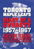 Toronto Maple Leafs: Diary of a Dynasty, 1957--1967 9781554076369