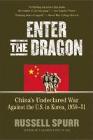 Enter the Dragon: China's Undeclared War Against the U.S. in Korea, 1950-1951 9781557049148