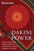 Dakini Power: Twelve Extraordinary Women Shaping the Transmission of Tibetan Buddhism in the West 9781559394079