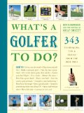 What's a Golfer to Do?: 343 Techniques, Tips, and Tricks from the Best Pros 9781579653736