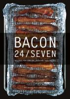 Bacon 24/Seven: Recipes for Curing, Smoking, and Eating 9781581572377