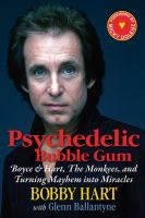 Psychedelic Bubble Gum: Boyce & Hart, The Monkees, and Turning Mayhem into Miracles 9781590792902