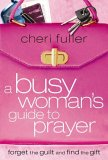 A Busy Woman's Guide to Prayer 9781591453215