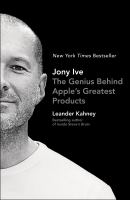 Jony Ive: The Genius Behind Apple's Greatest Products 9781591847069