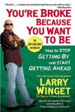 You're Broke Because You Want to Be: How to Stop Getting By and Start Getting Ahead 9781592404292