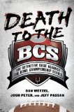 Death to the BCS: The Definitive Case Against the Bowl Championship Series 9781592405701
