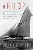 A Full Cup: Sir Thomas Lipton's Extraordinary Life and His Quest for the America's Cup 9781594487606