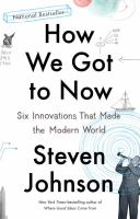 How We Got to Now: Six Innovations That Make the Modern World 9781594633935