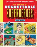 The League of Regrettable Superheroes: Half-Baked Heroes from Comic Book History! 9781594747632