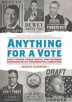 Anything for a Vote: Dirty Tricks, Cheap Shots, and October Surprises in U.S. Presidential Campaigns 9781594748325