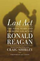 Last Act: The Final Years and Emerging Legacy of Ronald Reagan 9781595555342