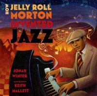 How Jelly Roll Morton Invented Jazz 9781596439634