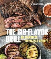 The Big Flavor Grill: No-Marinade, No-Hassle Recipes 9781607745273