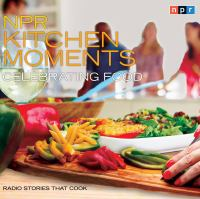 NPR Kitchen Moments: Celebrating Food (Radio Stories That Cook) 9781622318711