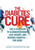 The Diabetes Cure: The 5-Step Plan to Eliminate Hunger, Lose Weight, and Reverse Diabetes--for Good! 9781623360825