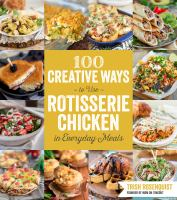100 Creative Ways to Use Rotisserie Chicken in Everyday Meals 9781624141782