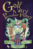 Golf: A Very Peculiar History (Very Peculiar Histories) 9781907184758