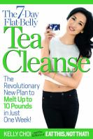 The 7-Day Flat-Belly Tea Cleanse: The Revolutionary New Plan to Melt Up to 10 Pounds of Fat in Just One Week! 9781940358031