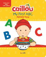 Caillou, My First ABC: Alphabet Soup 9782897182014